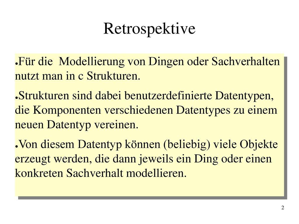 Retrospektive Für die Modellierung von Dingen oder Sachverhalten nutzt man in c Strukturen.