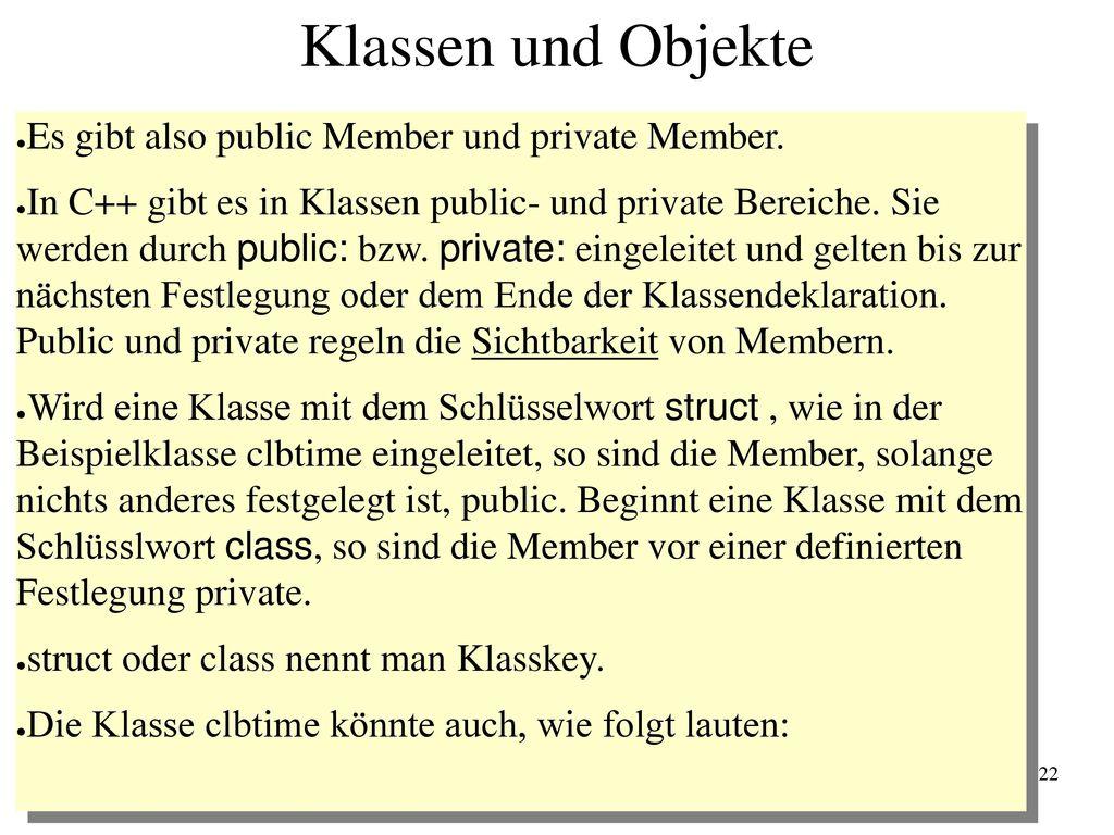Klassen und Objekte Es gibt also public Member und private Member.