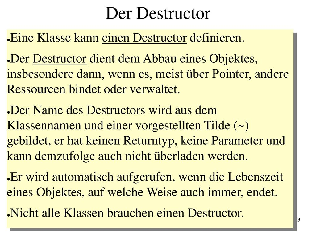 Der Destructor Eine Klasse kann einen Destructor definieren.