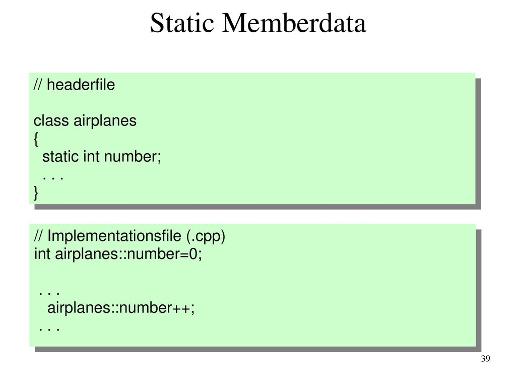 Static Memberdata // headerfile class airplanes { static int number;
