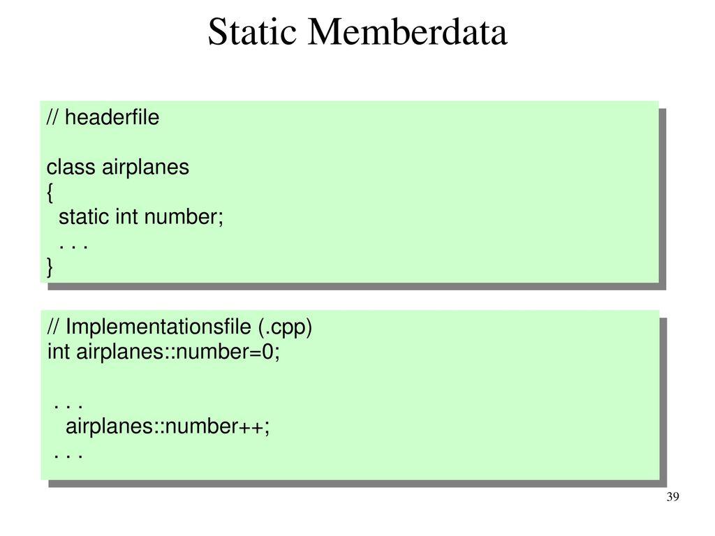 Static Memberdata // headerfile class airplanes { static int number;