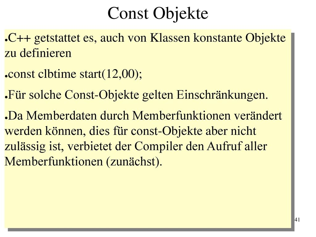 Const Objekte C++ getstattet es, auch von Klassen konstante Objekte zu definieren. const clbtime start(12,00);