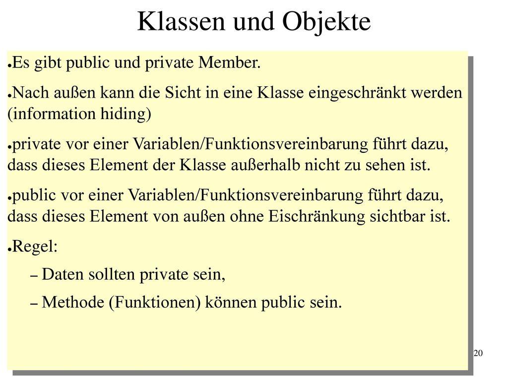 Klassen und Objekte Es gibt public und private Member.