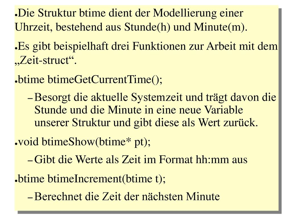 Die Struktur btime dient der Modellierung einer Uhrzeit, bestehend aus Stunde(h) und Minute(m).