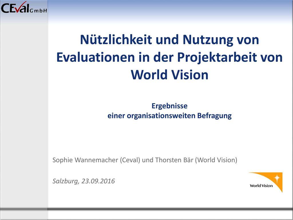 Nützlichkeit und Nutzung von Evaluationen in der Projektarbeit von World Vision Ergebnisse einer organisationsweiten Befragung