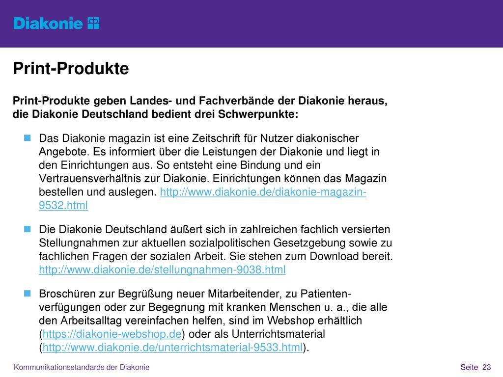 Print-Produkte Print-Produkte geben Landes- und Fachverbände der Diakonie heraus, die Diakonie Deutschland bedient drei Schwerpunkte: