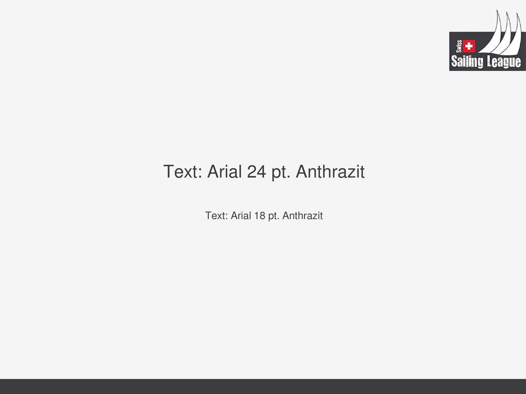 Text: Arial 24 pt. Anthrazit Text: Arial 18 pt. Anthrazit