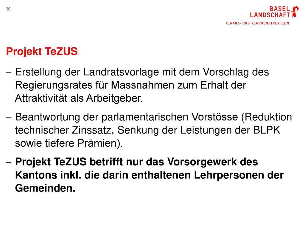 Projekt TeZUS Erstellung der Landratsvorlage mit dem Vorschlag des Regierungsrates für Massnahmen zum Erhalt der Attraktivität als Arbeitgeber.