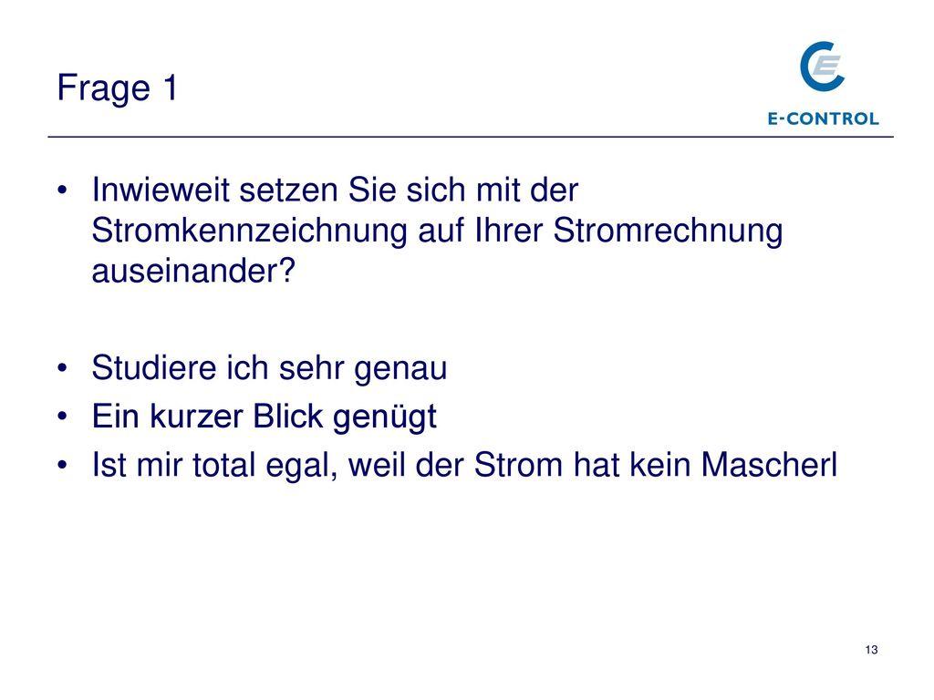 Frage 1 Inwieweit setzen Sie sich mit der Stromkennzeichnung auf Ihrer Stromrechnung auseinander Studiere ich sehr genau.