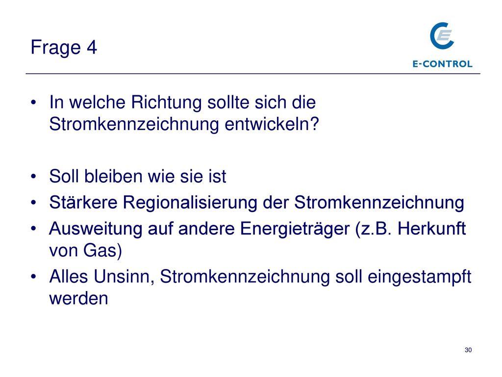 Frage 4 In welche Richtung sollte sich die Stromkennzeichnung entwickeln Soll bleiben wie sie ist.
