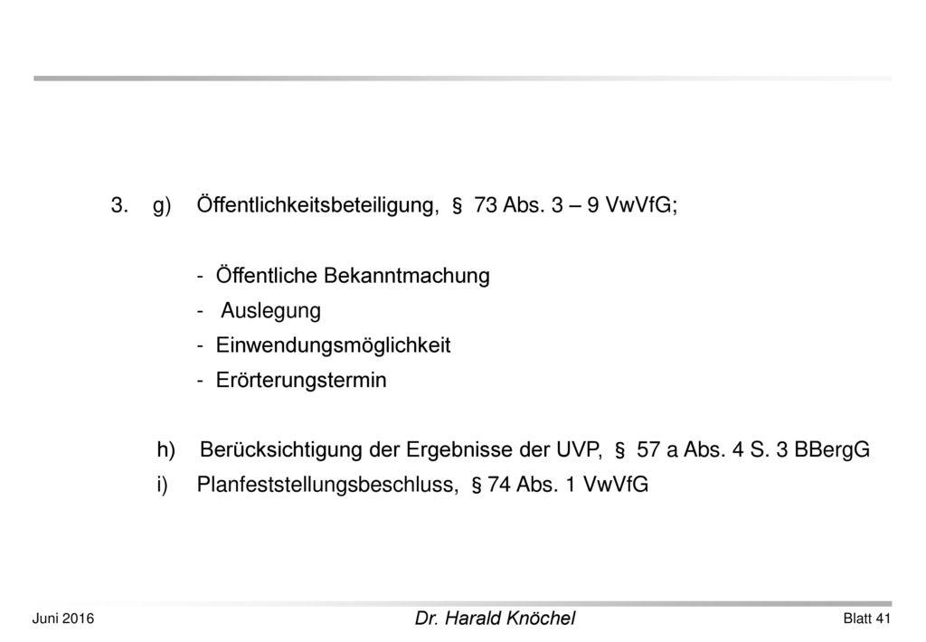 3. g) Öffentlichkeitsbeteiligung, § 73 Abs. 3 – 9 VwVfG;