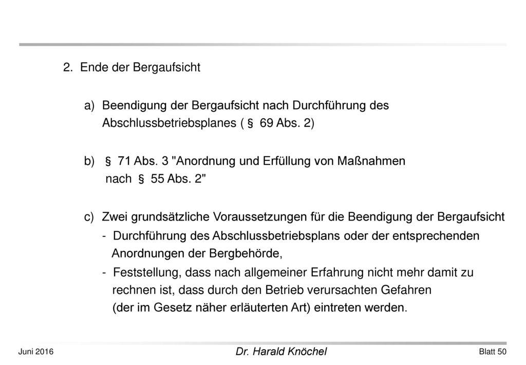 2. Ende der Bergaufsicht a) Beendigung der Bergaufsicht nach Durchführung des Abschlussbetriebsplanes (§ 69 Abs. 2)