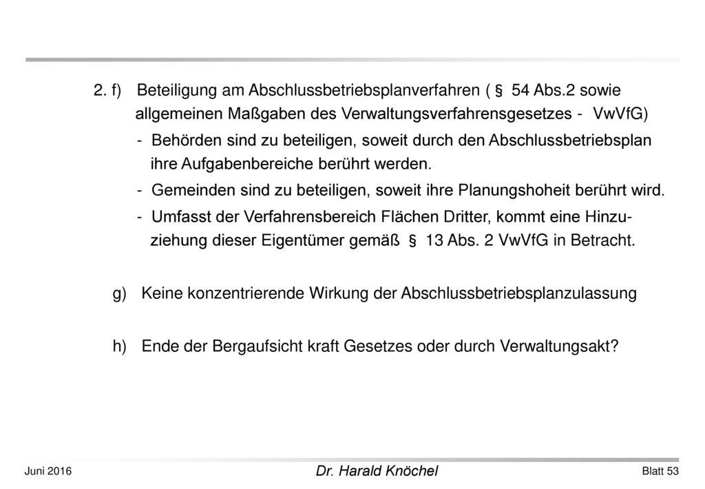 2. f) Beteiligung am Abschlussbetriebsplanverfahren (§ 54 Abs.2 sowie allgemeinen Maßgaben des Verwaltungsverfahrensgesetzes - VwVfG)