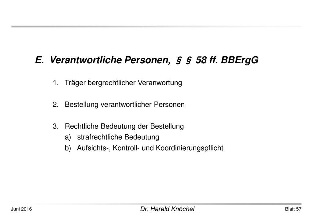 E. Verantwortliche Personen, §§ 58 ff. BBErgG
