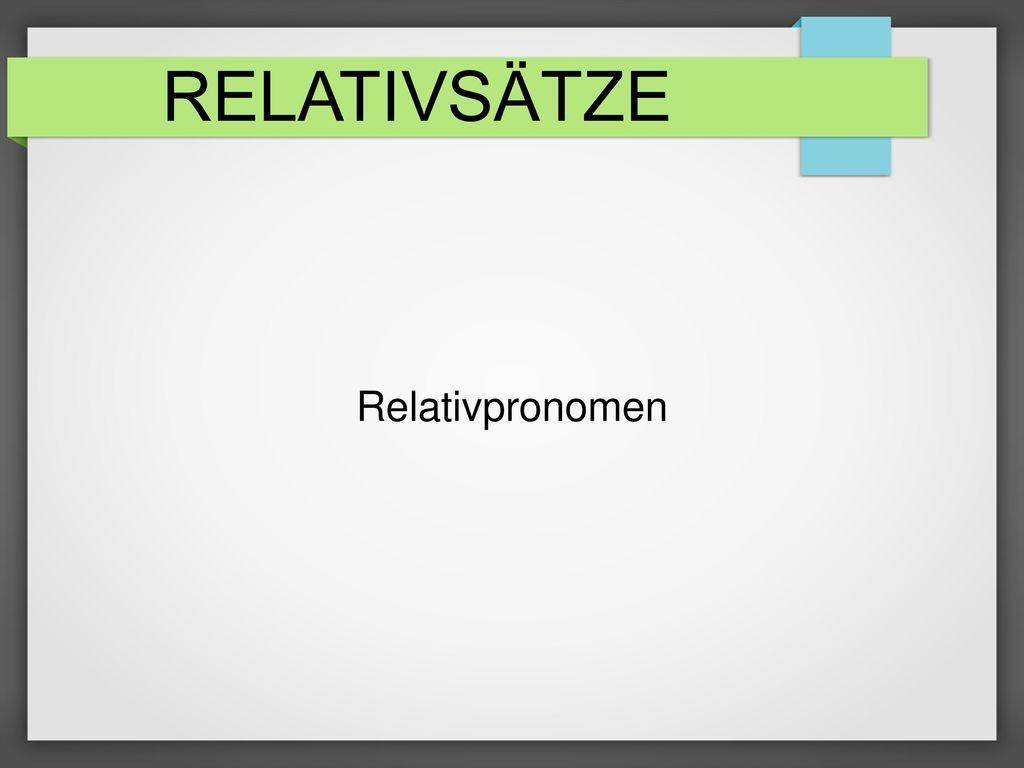 RELATIVSÄTZE Relativpronomen