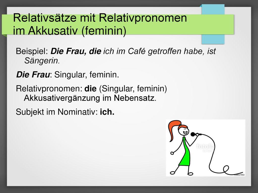 Relativsätze mit Relativpronomen im Akkusativ (feminin)
