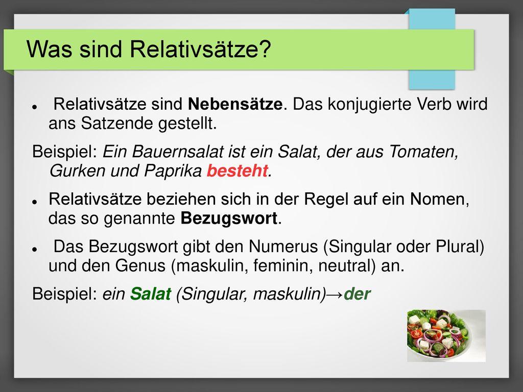 Was sind Relativsätze Relativsätze sind Nebensätze. Das konjugierte Verb wird ans Satzende gestellt.