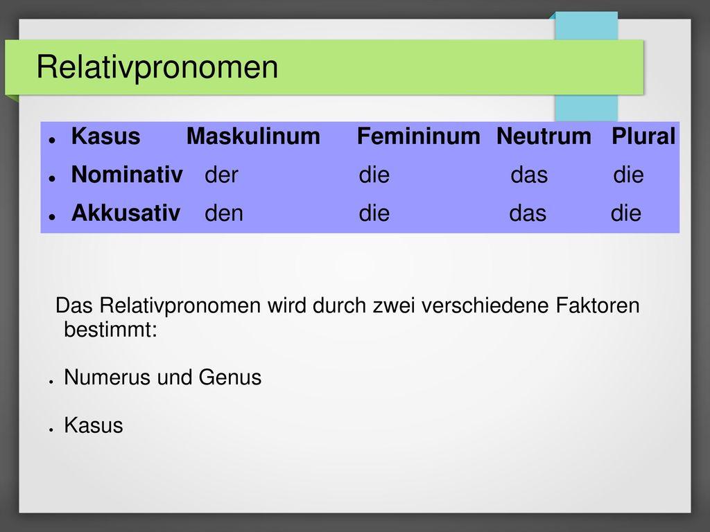 Relativpronomen Kasus Maskulinum Femininum Neutrum Plural
