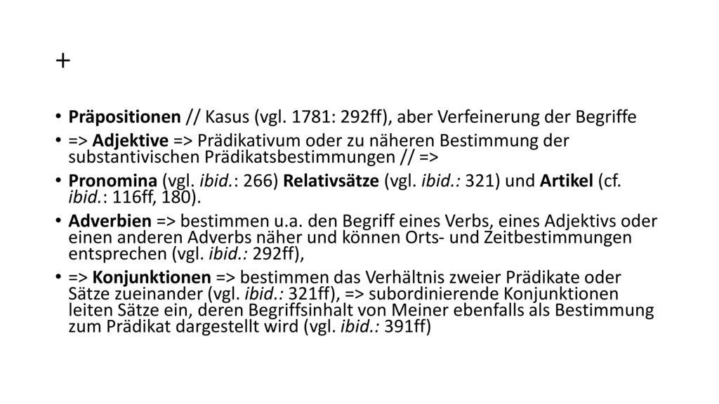 + Präpositionen // Kasus (vgl. 1781: 292ff), aber Verfeinerung der Begriffe.