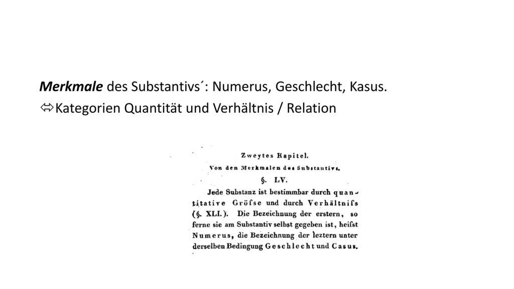 Merkmale des Substantivs´: Numerus, Geschlecht, Kasus.