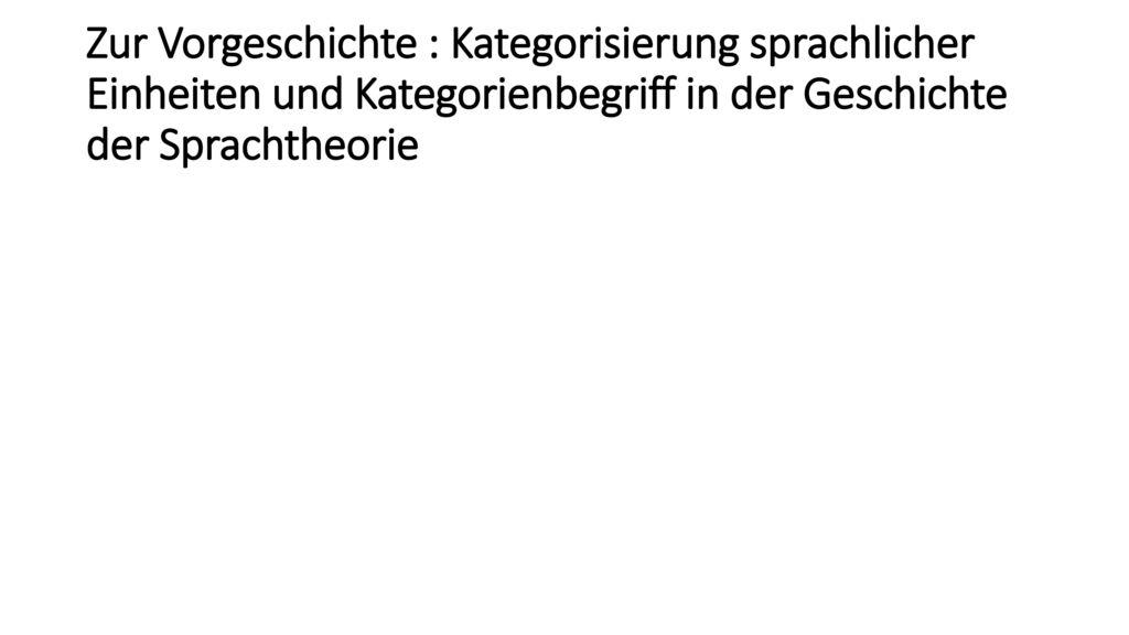 Zur Vorgeschichte : Kategorisierung sprachlicher Einheiten und Kategorienbegriff in der Geschichte der Sprachtheorie