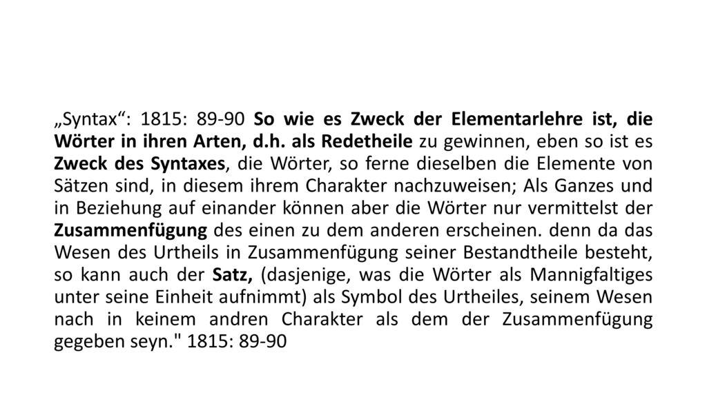 """""""Syntax : 1815: 89-90 So wie es Zweck der Elementarlehre ist, die Wörter in ihren Arten, d.h."""