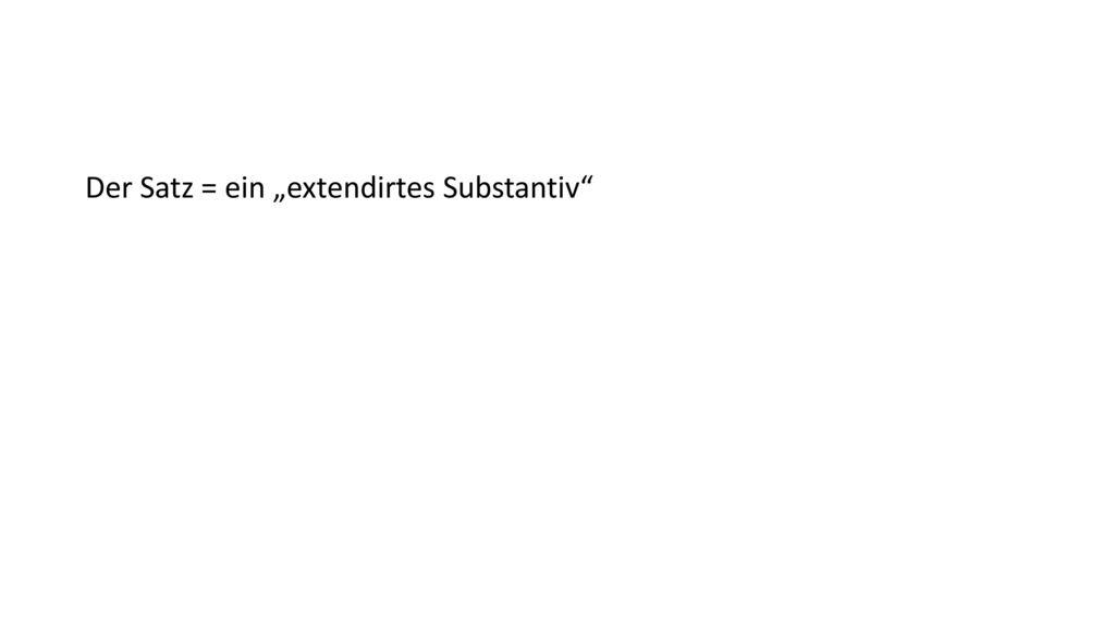 """Der Satz = ein """"extendirtes Substantiv"""