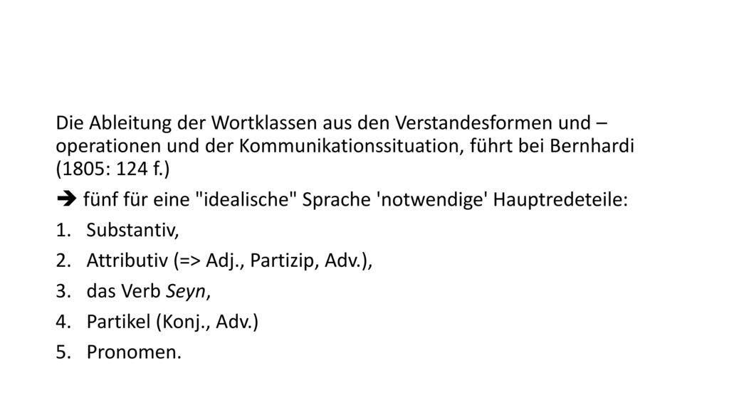 Die Ableitung der Wortklassen aus den Verstandesformen und – operationen und der Kommunikationssituation, führt bei Bernhardi (1805: 124 f.)