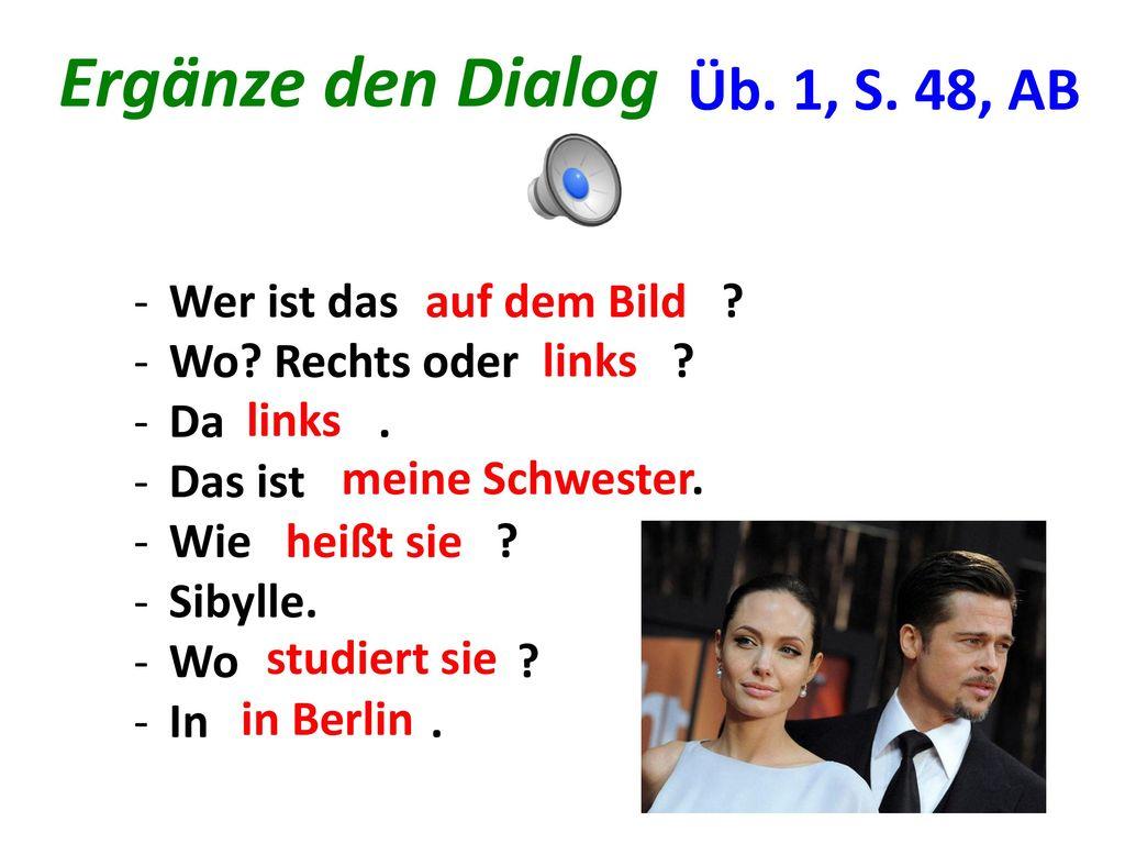 Ergänze den Dialog Üb. 1, S. 48, AB Wer ist das ...