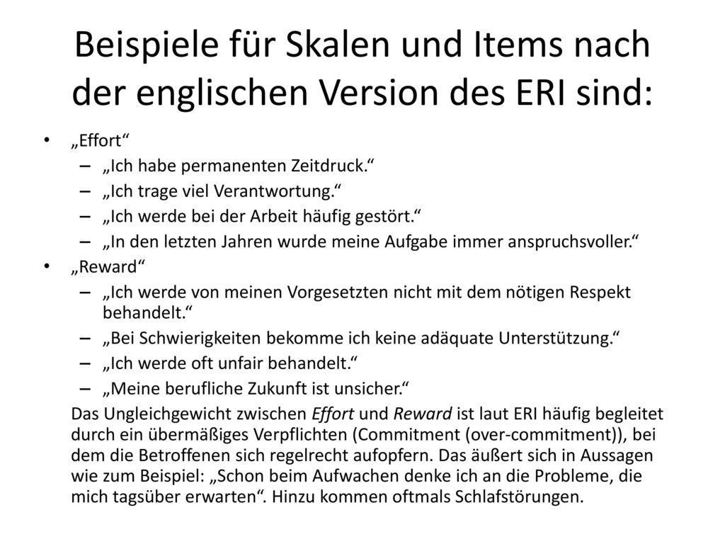 Beispiele für Skalen und Items nach der englischen Version des ERI sind:
