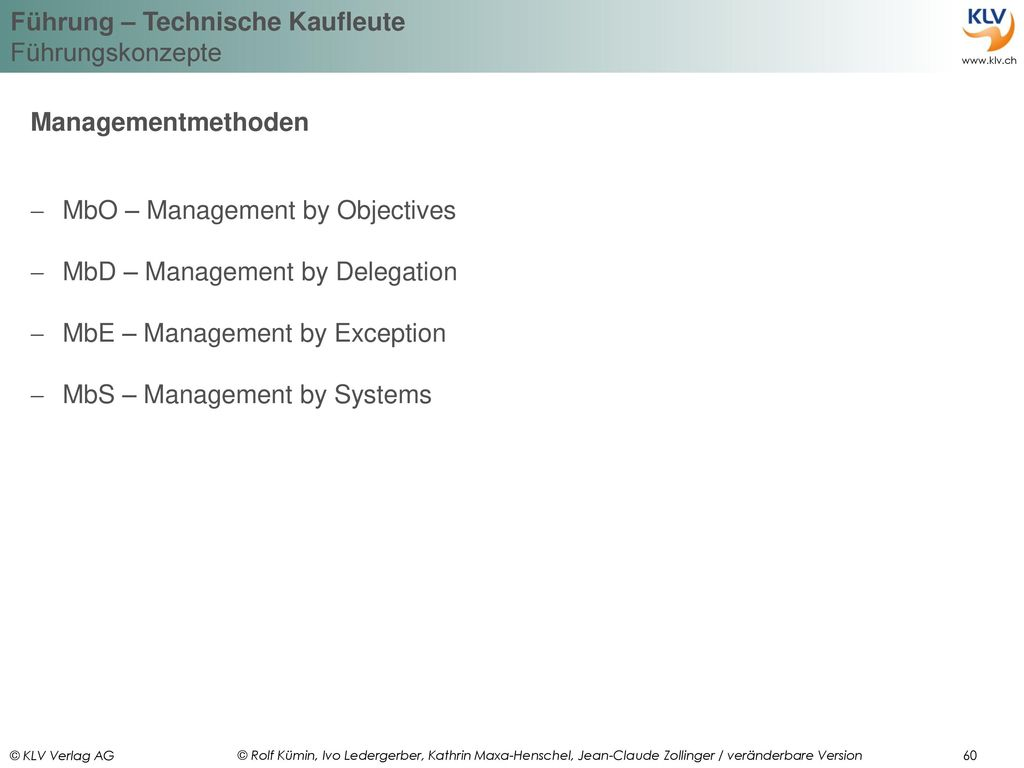 Managementmethoden MbO – Management by Objectives. MbD – Management by Delegation. MbE – Management by Exception.