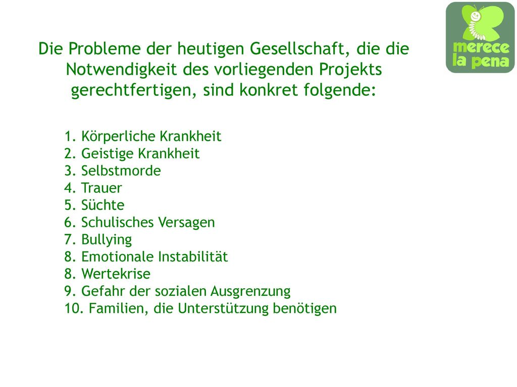 Die Probleme der heutigen Gesellschaft, die die Notwendigkeit des vorliegenden Projekts gerechtfertigen, sind konkret folgende: