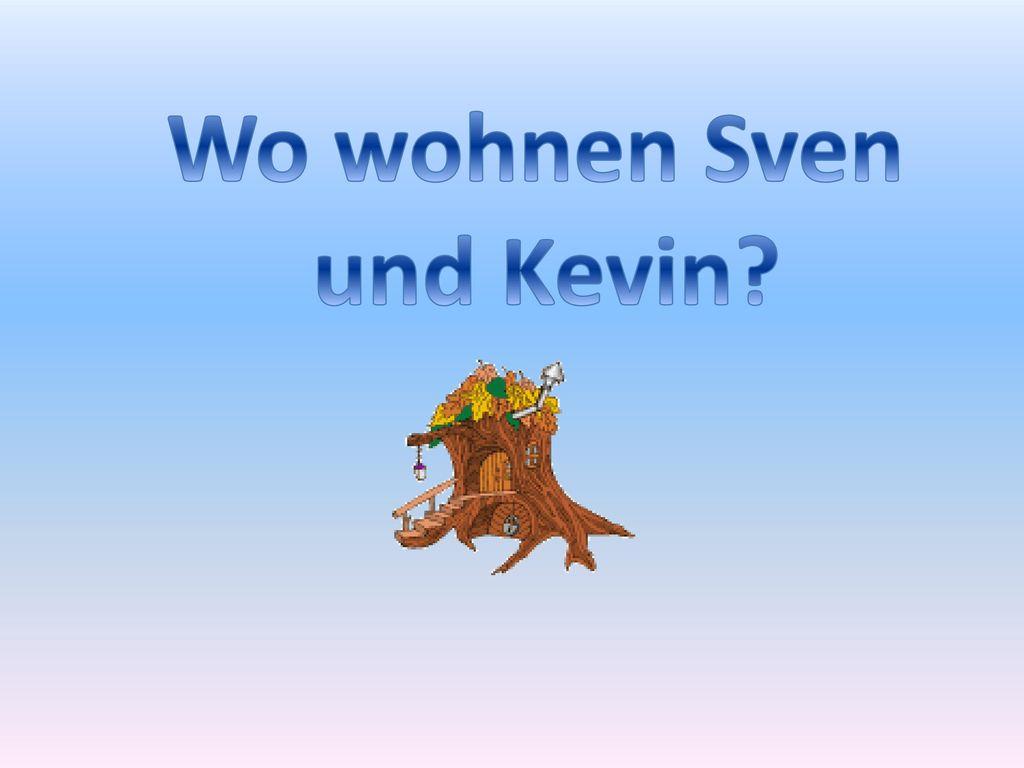 Wo wohnen Sven und Kevin
