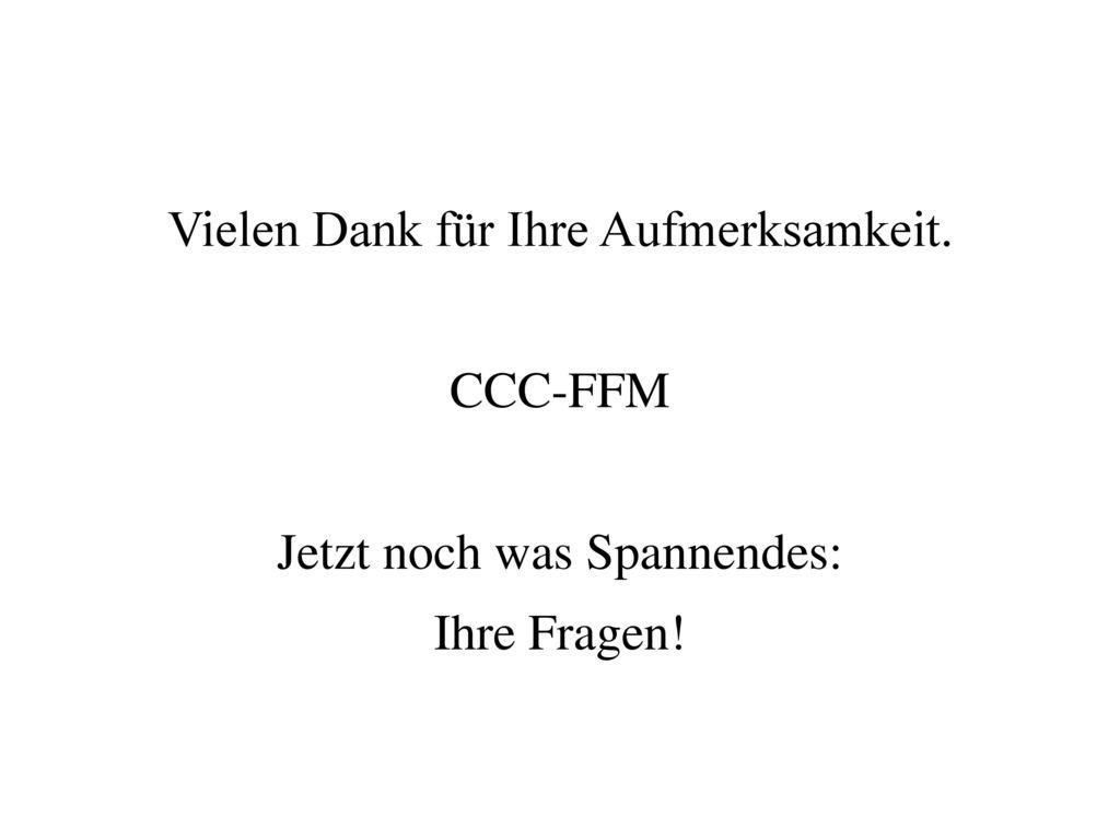 Vielen Dank für Ihre Aufmerksamkeit. CCC-FFM