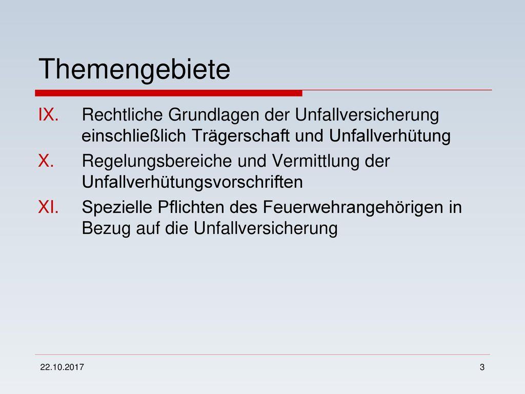 Themengebiete Rechtliche Grundlagen der Unfallversicherung einschließlich Trägerschaft und Unfallverhütung.