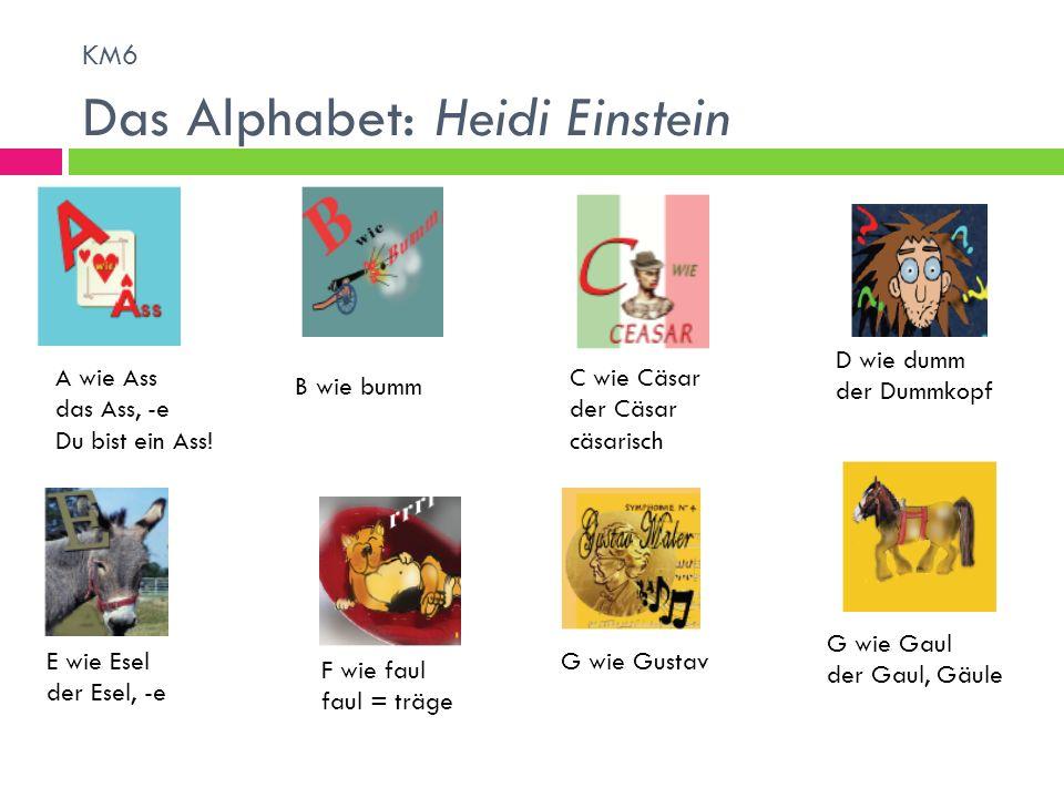 KM6 Das Alphabet: Heidi Einstein