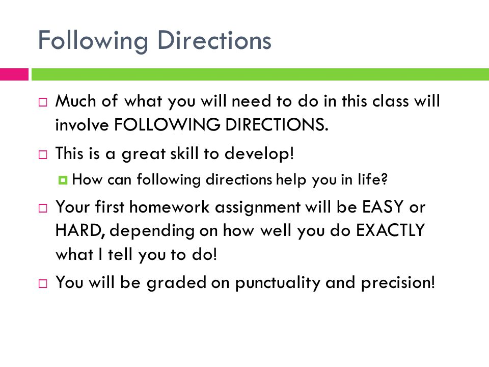Following Directions Much of what you will need to do in this class will involve FOLLOWING DIRECTIONS.