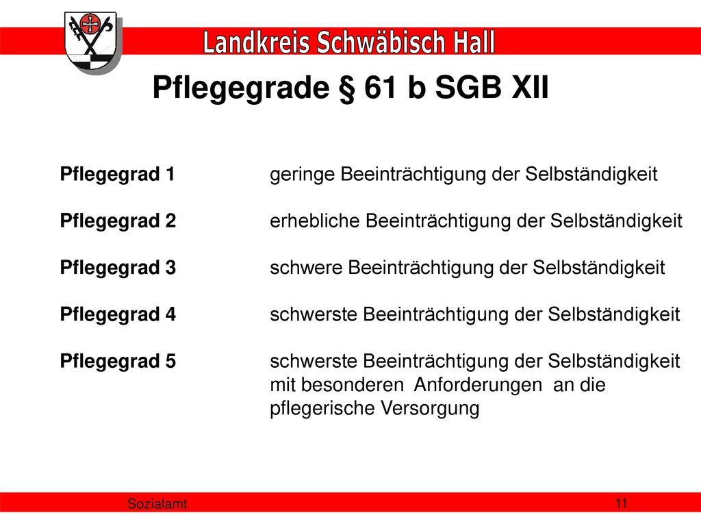 Pflegegrade § 61 b SGB XII Pflegegrad 1 geringe Beeinträchtigung der Selbständigkeit. Pflegegrad 2 erhebliche Beeinträchtigung der Selbständigkeit.