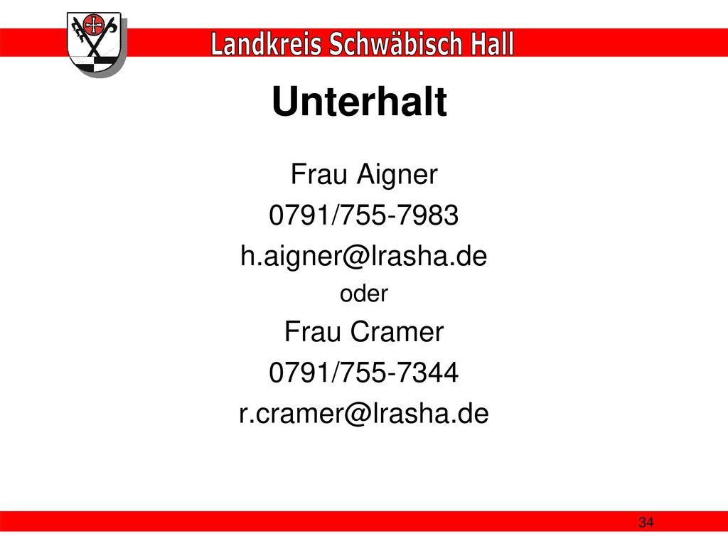 Unterhalt Frau Aigner 0791/755-7983 h.aigner@lrasha.de Frau Cramer