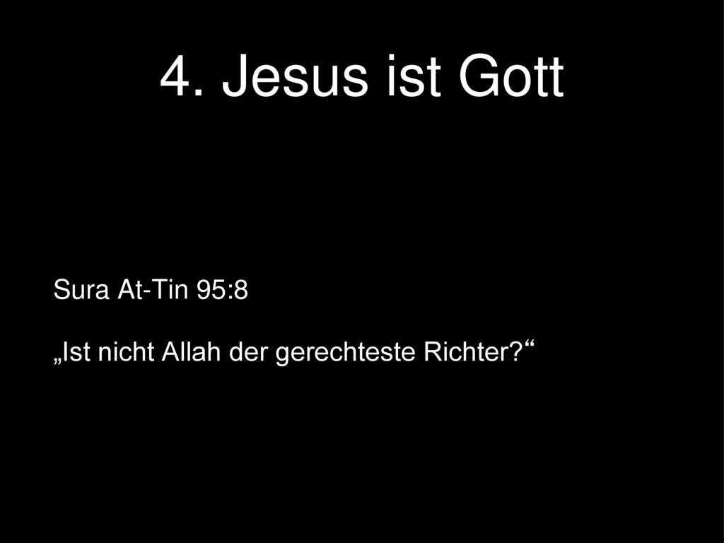 4. Jesus ist Gott Sura At-Tin 95:8