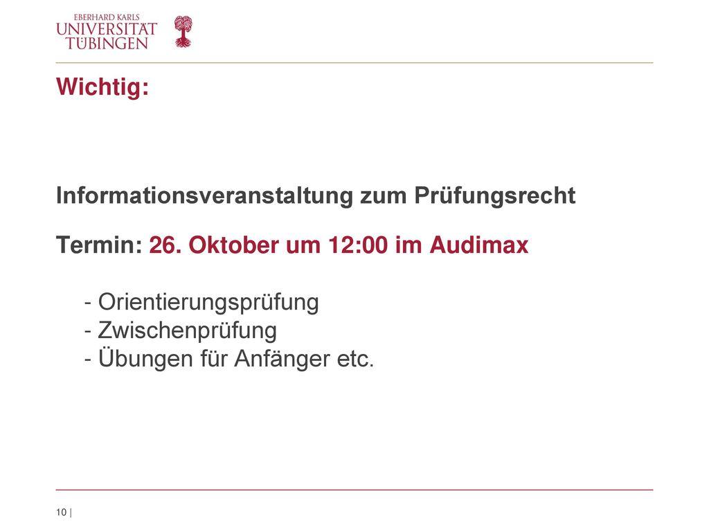 Wichtig: Informationsveranstaltung zum Prüfungsrecht. Termin: 26. Oktober um 12:00 im Audimax. Orientierungsprüfung.