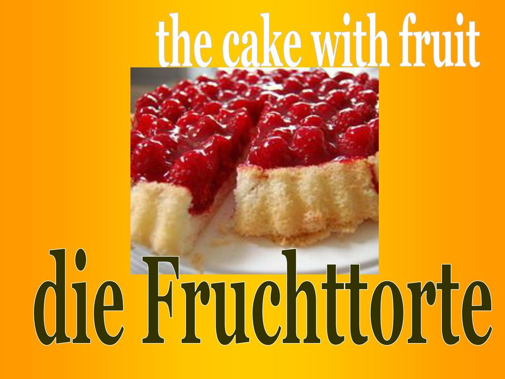 the cake with fruit die Fruchttorte