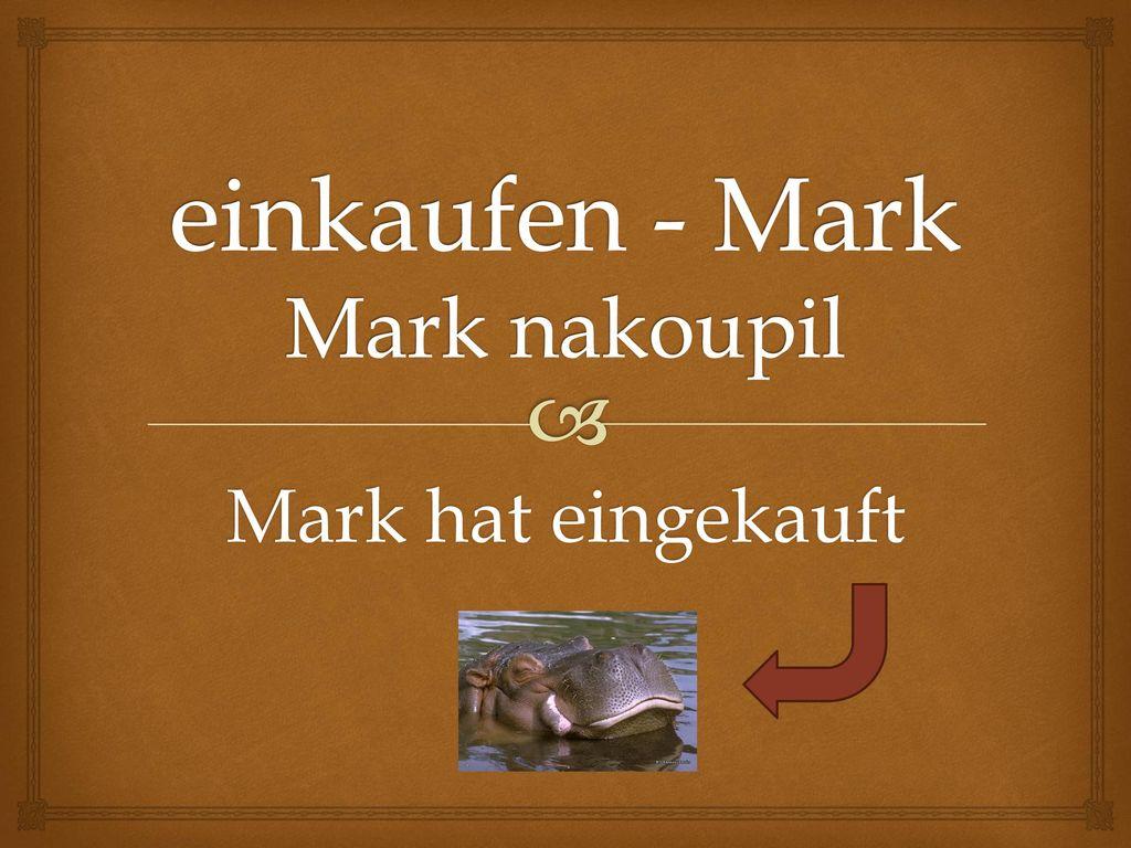 einkaufen - Mark Mark nakoupil