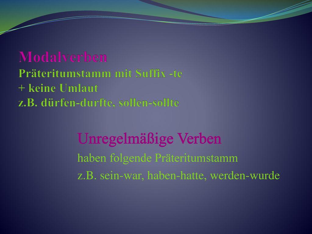 Modalverben Präteritumstamm mit Suffix -te + keine Umlaut z. B