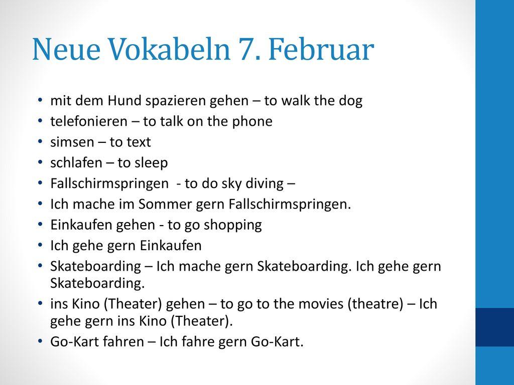 Neue Vokabeln 7. Februar mit dem Hund spazieren gehen – to walk the dog. telefonieren – to talk on the phone.