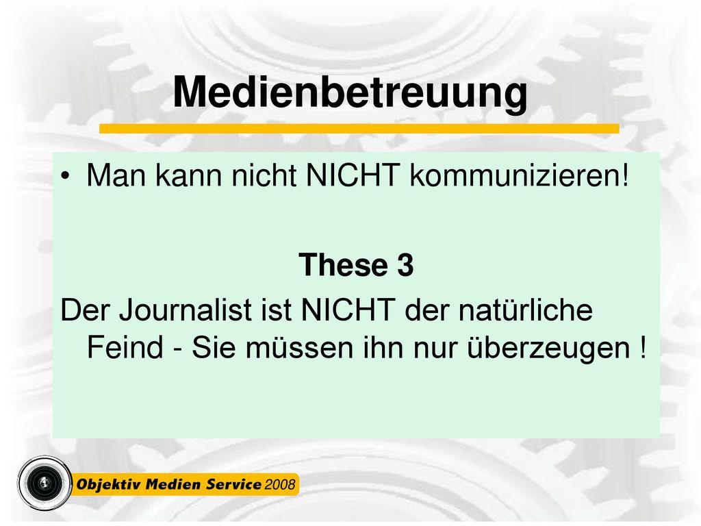 Medienbetreuung Man kann nicht NICHT kommunizieren! These 3