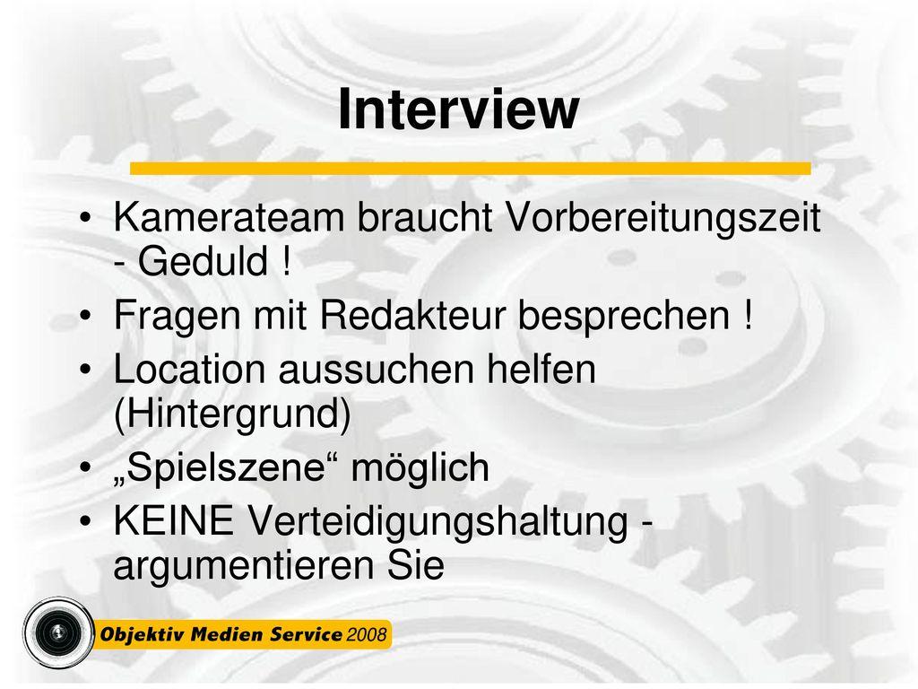Interview Kamerateam braucht Vorbereitungszeit - Geduld !