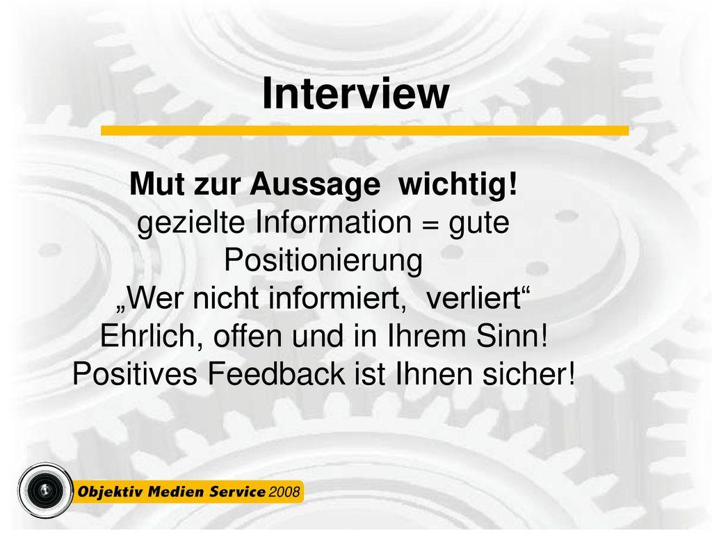 """Interview Mut zur Aussage wichtig! gezielte Information = gute Positionierung. """"Wer nicht informiert, verliert"""