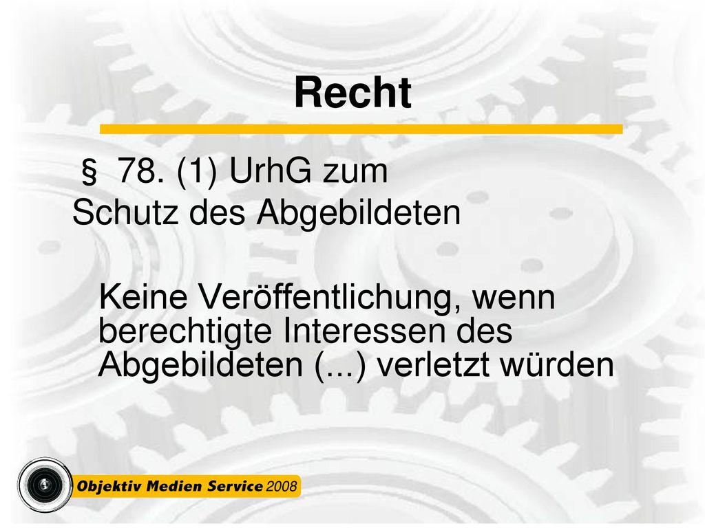 Recht § 78. (1) UrhG zum Schutz des Abgebildeten
