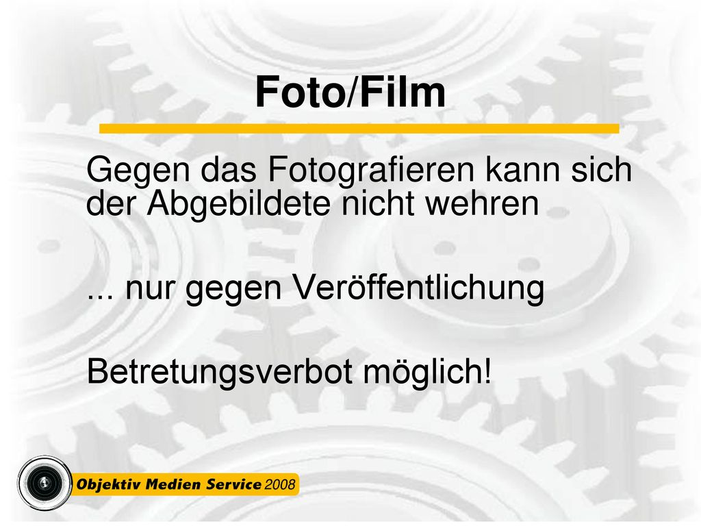 Foto/Film Gegen das Fotografieren kann sich der Abgebildete nicht wehren. ... nur gegen Veröffentlichung.